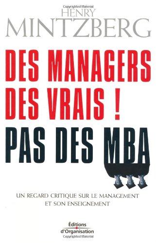 Des managers, des vrais ! Pas des MBA : Un regard critique sur le management et son enseignement par Henry Mintzberg