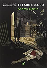 El lado oscuro: Un nuevo caso de la detective Sonia Ruiz par Andreu Martín Farrero