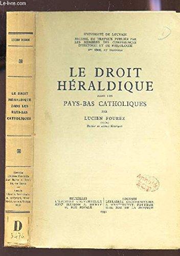 LE DROIT HERALDIQUE DANS LES PAYS BAS CATHOLIQUES/ UNIVERSITE DE LOUVAIN - RECUEIL DE TRAVAUX PUBLIES PAR LES MEMBRES DES CONFERENCES D'HISTOIRE ET DE PHILOLOGIE - 2me SERIE - 25e FASCICULE.