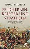 Feldherren, Krieger und Strategen: Krieg in der Antike von Achill bis Attila - Raimund Schulz