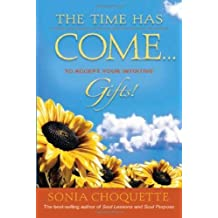 The Time Has Come...to Accept Your Intuitive Gifts! by Sonia Choquette (2008-04-01)