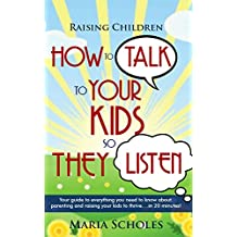 Positive Parenting: How to talk to your kids so they listen...Your guide to everything you need to know about positive parenting and raising children to ... Parenting Books) (English Edition)