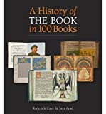 [(A History of the Book in 100 Books)] [ By (author) Roderick Cave, By (author) Sara Ayad ] [October, 2014]