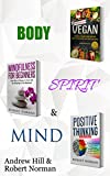 Vegan, Mindfulness for Beginners, Positive Thinking: 3 Books in 1! 30 Days of Vegan Recipies and Meal Plans, Learn to Stay in the Moment, 30 Days of Positive ... Meditation, Positive Affirmations)