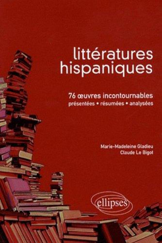 Littératures hispaniques : 75 oeuvres incontournables (présentées, résumées et analysées) par Claude Le Bigot