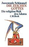 Die Zeichen Gottes: Die religiöse Welt des Islam - Annemarie Schimmel