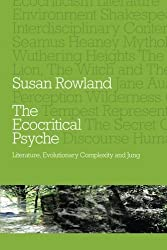 The Ecocritical Psyche: Literature, Evolutionary Complexity and Jung by Susan Rowland (2011-12-08)