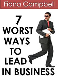 7 Worst Ways to Lead in Business