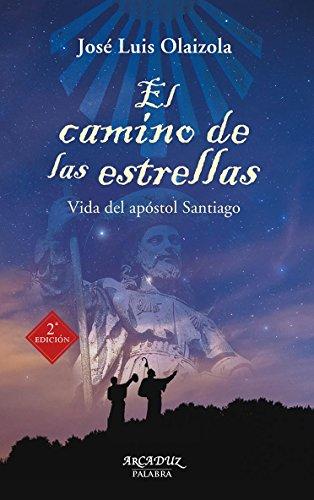 El camino de las estrellas. Vida del apóstol Santiago (Arcaduz nº 104) por José Luis Olaizola