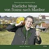 Köstliche Wege von Stainz nach Maribar: Erzherzog-Johann-WeinKulturReise - Peter Lexe