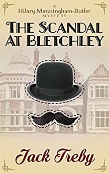 The Scandal At Bletchley (Hilary Manningham-Butler Book 1) by [Treby, Jack]