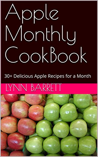 Apple Monthly CookBook: 30+ Delicious Apple Recipes for a Month (English Edition) -