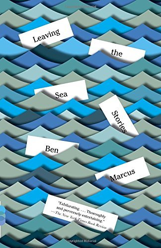 Leaving the Sea: Stories (Vintage Contemporaries) by Ben Marcus (2014-10-07)