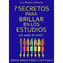 7 secretos para brillar en los estudios sin nada de estrés (Spanish Edition)