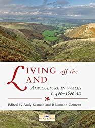 Living off the Land: Agriculture in Wales c. 400 to 1600 AD