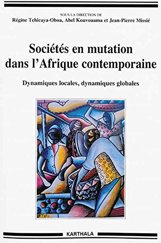 Sociétés en mutation dans l'Afrique contemporaine. Dynamiques locales, dynamiques globales
