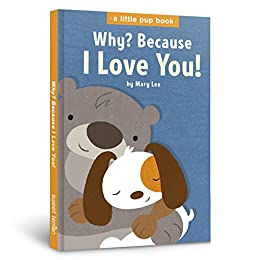 Why? Because I Love You! (A Little Pup Book Book 1) (English Edition) de [Lee, Mary]