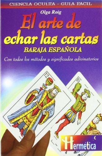 Arte de echar las cartas. Baraja española, el: Descubre todo el poder adivinatorio de la baraja española y aprende a consultarla