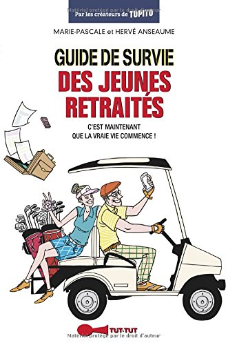 Guide de survie des jeunes retraités : c'est maintenant que la vraie vie commence ! par Marie-Pascale Anseaume