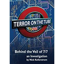 Terror on the Tube: Behind the Veil of 7/7, an Investigation - 3rd Ed. by Nick Kollerstrom (2011-05-01)