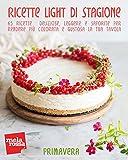Scarica Libro Ricette light di stagione Primavera 65 ricette deliziose leggere e saporite per rendere piu colorata e gustosa la tua tavola (PDF,EPUB,MOBI) Online Italiano Gratis