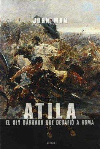 Atila / Attila: El Rey Barbaro que Desafio a Roma/The Barbarian King That Challenged Roma por John Man