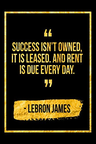 Success Isn't Owned, It Is Leased. And Rent Is Due Every Day: Black LeBron James Quote Designer Notebook por Perfect Papers