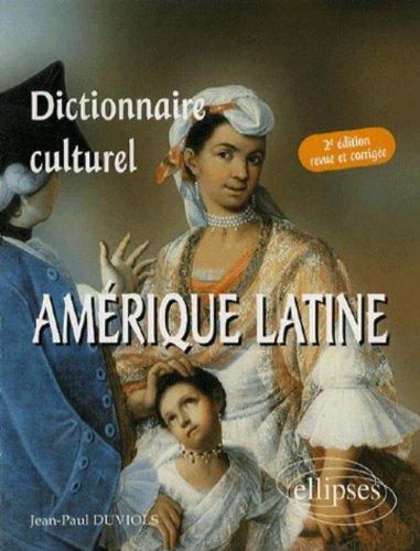 Dictionnaire culturel : Amérique latine : Pays de langue espagnole par Jean-Paul Duviols