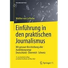 Einführung in den praktischen Journalismus: Mit genauer Beschreibung aller Ausbildungswege Deutschland, Österreich, Schweiz (Journalistische Praxis)