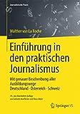 Einführung in den praktischen Journalismus: Mit genauer Beschreibung aller Ausbildungswege