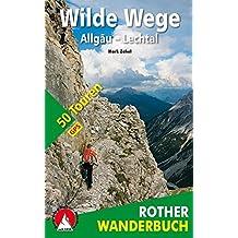 Wilde Wege Allgäu - Lechtal: 50 Touren. Mit GPS-Tracks. (Rother Wanderbuch)
