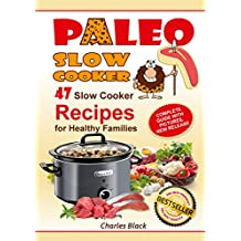 Paleo Slow Cooker: 47 Slow Cooker Recipes for Healthy Families (paleo slow cooker, crock pot chicken, slow cooker cookbook, paleo cookbook, paleo diet, paleo recipes, paleo cleanse) (English Edition)