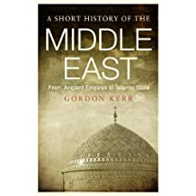 A Short History of the Middle East: From Ancient Empires to Islamic State