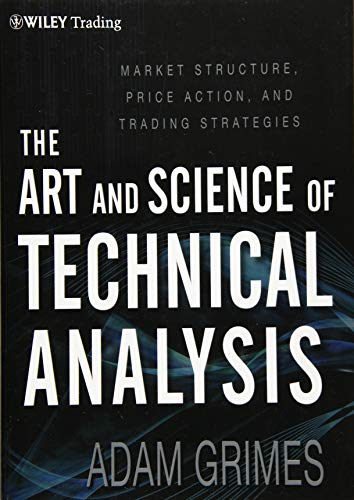The Art and Science of Technical Analysis: Market Structure, Price Action, and Trading Strategies (Wiley Trading)
