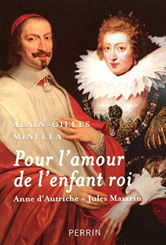 Pour l'amour de l'enfant roi : Anne d'Autriche-Jules Mazarin par Alain-Gilles Minella
