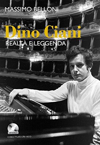 Dino Ciani. Realtà e leggenda. Con CD Audio