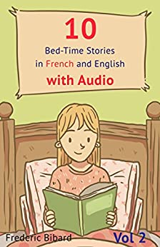 10 Bed-Time Stories in French and English with audio. French for Children: French for Kids – Learn French with Parallel English Text