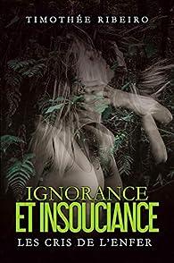 Ignorance et insouciance : les cris de l'enfer par Timothée Ribeiro