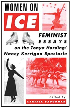 Women On Ice: Feminist Responses to the Tonya Harding/Nancy Kerrigan Spectacle