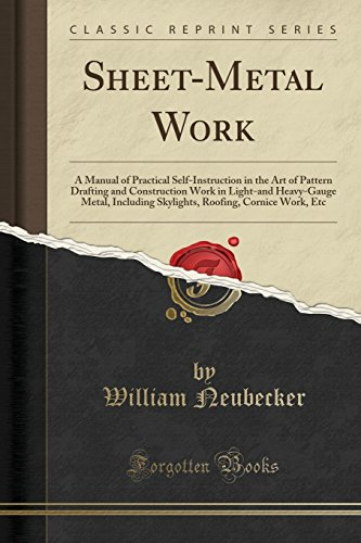 Manual of Practical Self-Instruction in the Art of Pattern Drafting and Construction Work in Light-and Heavy-Gauge Metal, ... Roofing, Cornice Work, Etc (Classic Reprint) ()