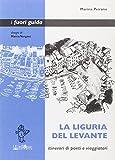 La Liguria del Levante. Itinerari di poeti e viaggiatori