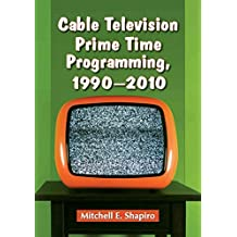 [Cable Television Prime Time Programming, 1990-2010] (By: Mitchell E. Shapiro) [published: September, 2012]