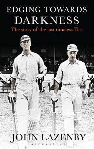 Edging Towards Darkness: The story of the last timeless Test (English Edition) por John Lazenby