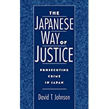 The Japanese Way of Justice: Prosecuting Crime in Japan (STUDIES ON LAW AND SOCIAL CONTROL)