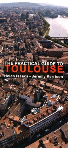 The practical guide to Toulouse par Helen Isaacs, Jeremy Kerrison