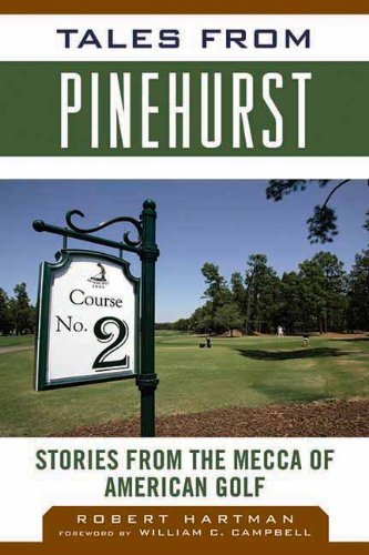 tales-from-pinehurst-stories-from-the-mecca-of-american-golf-tales-from-the-team-by-robert-hartman-2