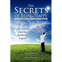 The Secrets of Being Happy: The Technology of Hope, Health, and Harmony by Bandler, Dr Richard, Thomson, Garner (2011) Paperback