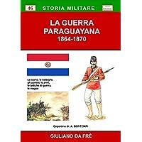 La guerra paraguayana 1864-1870. La storia, le battaglie, gli uomini, le armi, le tattiche di guerra, le mappe
