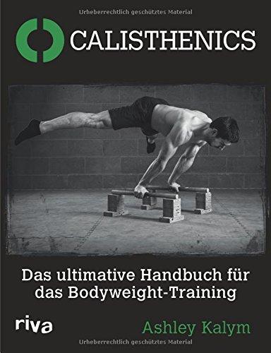 Calisthenics: Das Ultimative Handbuch Für Das Bodyweight-Training -