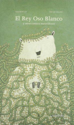 El rey oso blanco y otros cuentos maravillosos / The White Bear King and Other Tales por Tim Bowley